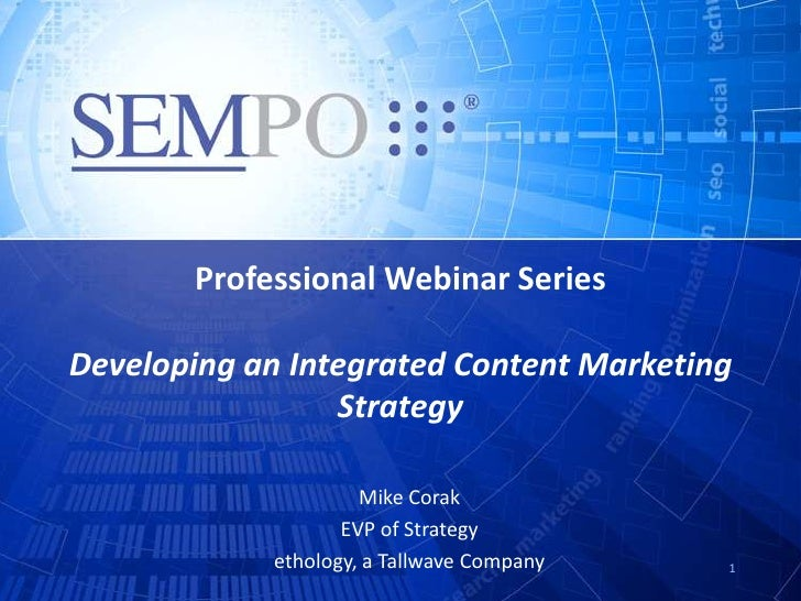Professional Webinar SeriesDeveloping an Integrated Content Marketing                 Strategy                     Mike Co...