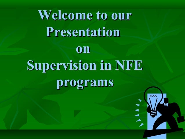 Welcome to our  Presentation        onSupervision in NFE    programs