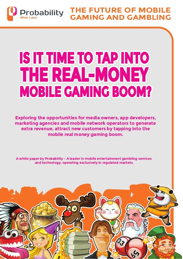IS IT TIME TO TAP INTO THE REAL-MONEY MOBILE GAMING BOOM ?  Probability_Feb 19 2014