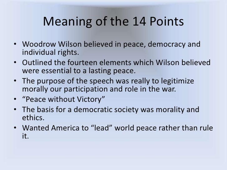 fourteen points The fourteen points was a speech delivered by united states president woodrow wilson to a joint session of congress on january 8, 1918 the address was.