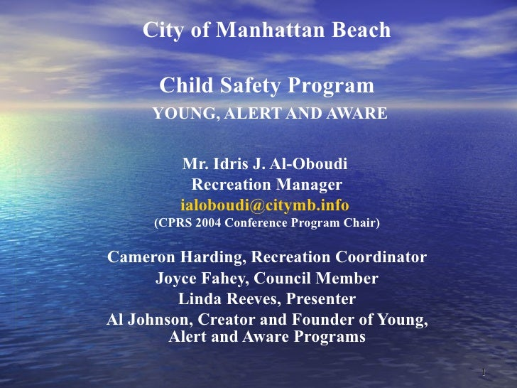 City of Manhattan Beach Child Safety Program YOUNG, ALERT AND AWARE Mr. Idris J. Al-Oboudi  Recreation Manager [email_addr...