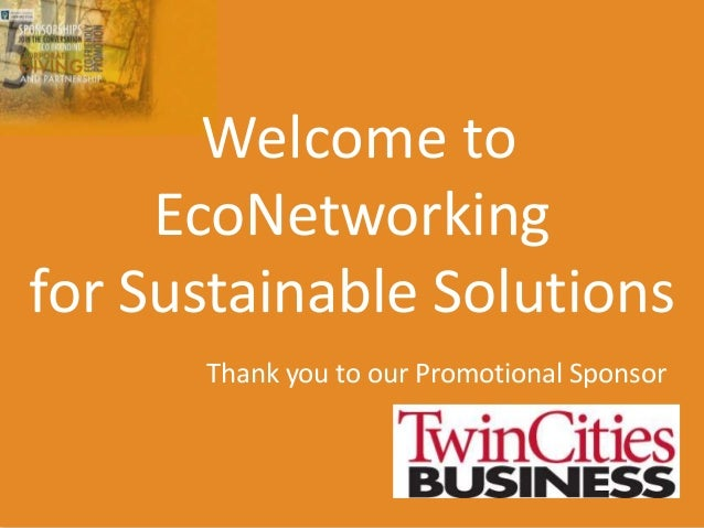 Welcome to     EcoNetworkingfor Sustainable Solutions      Thank you to our Promotional Sponsor