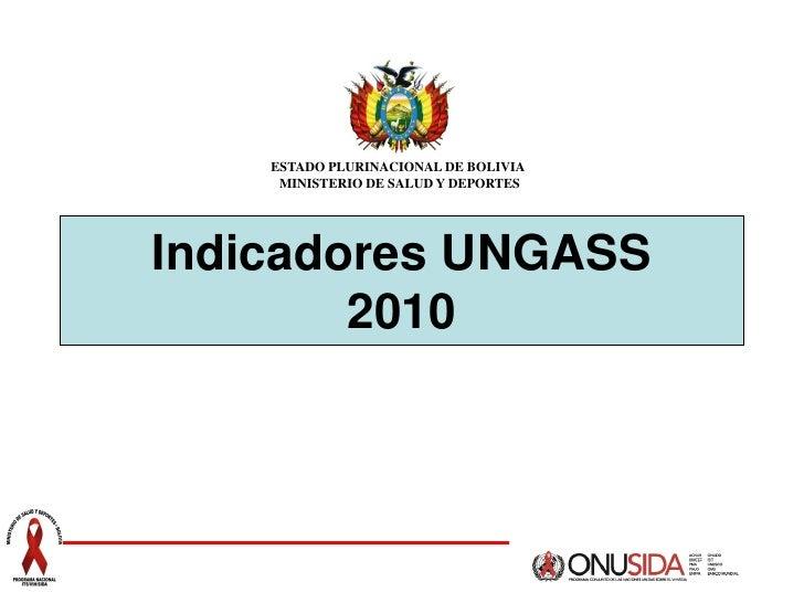 ESTADO PLURINACIONAL DE BOLIVIA      MINISTERIO DE SALUD Y DEPORTES     Indicadores UNGASS         2010