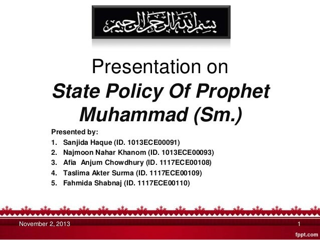 Presentation on State Policy Of Prophet Muhammad (Sm.) Presented by: 1. Sanjida Haque (ID. 1013ECE00091) 2. Najmoon Nahar ...