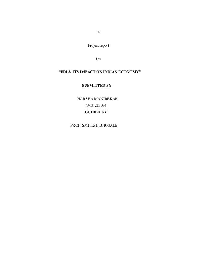 """A Project report On """"FDI & ITS IMPACT ON INDIAN ECONOMY"""" SUBMITTED BY HARSHA MANJREKAR (MS1213034) GUIDED BY PROF. SMITESH..."""