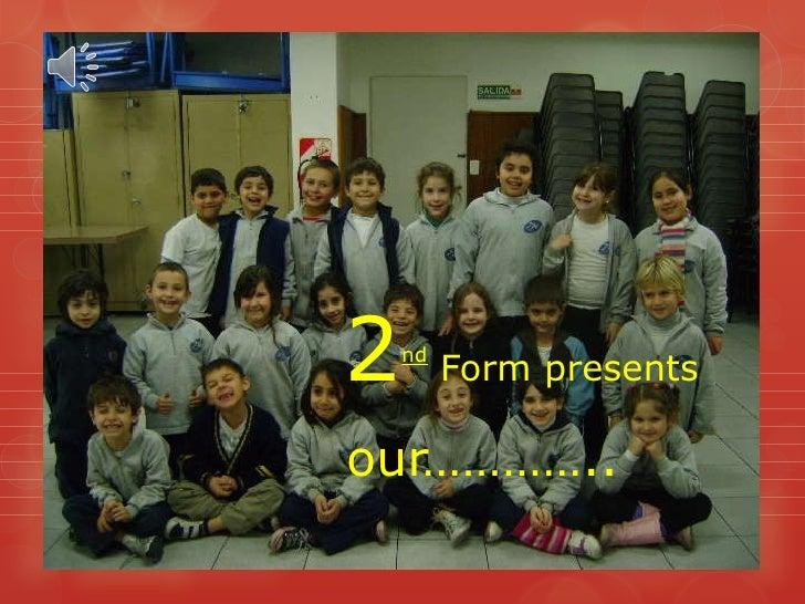 2 nd  Form presents <ul><li>our………….. </li></ul>