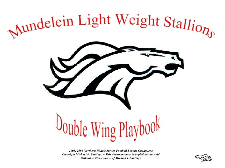 Mundelein Light Weight Stallions Double Wing Playbook 2003, 2004 Northern Illinois Junior Football League Champions Copyri...