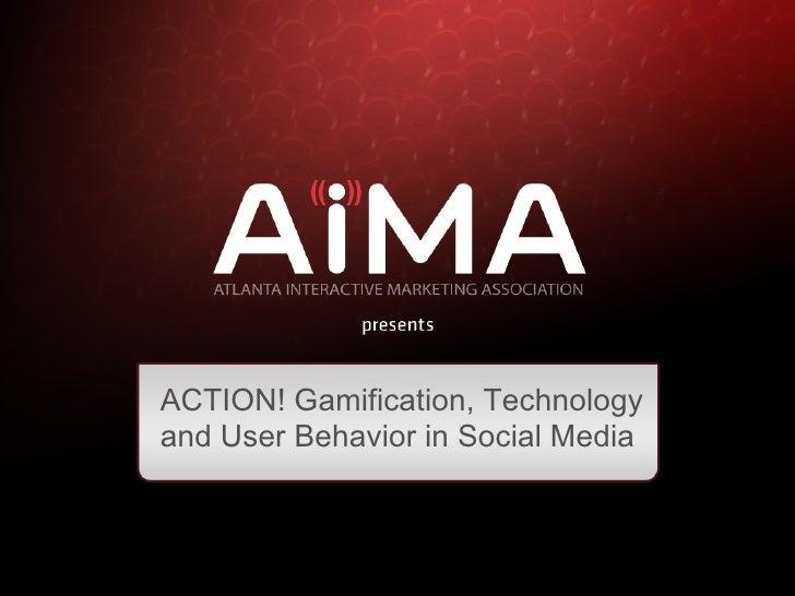 ACTION! Gamification, Technologyand User Behavior in Social Media