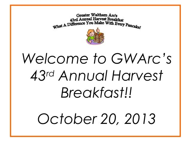 Welcome to GWArc's rd 43 Annual Harvest Breakfast!! October 20, 2013