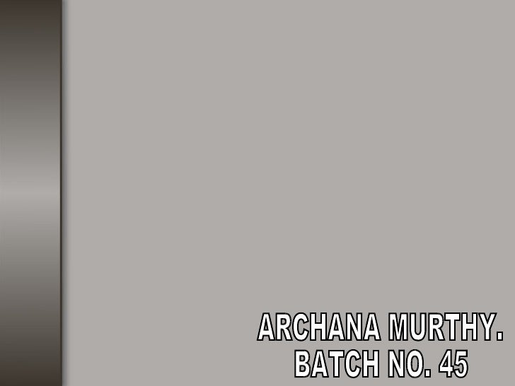 ARCHANA MURTHY. BATCH NO. 45