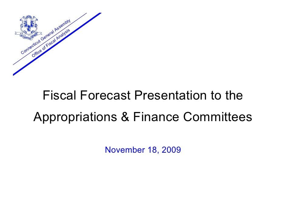 Fiscal Forecast Presentation to Appropriations and Finance Committees November 18, 2009