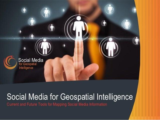 Social Media       for Geospatial       IntelligenceSocial Media for Geospatial IntelligenceCurrent and Future Tools for M...