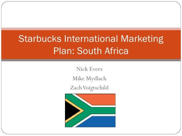 Nick Evers Mike Mydlach Zach Voigtschild Starbucks International Marketing Plan: South Africa