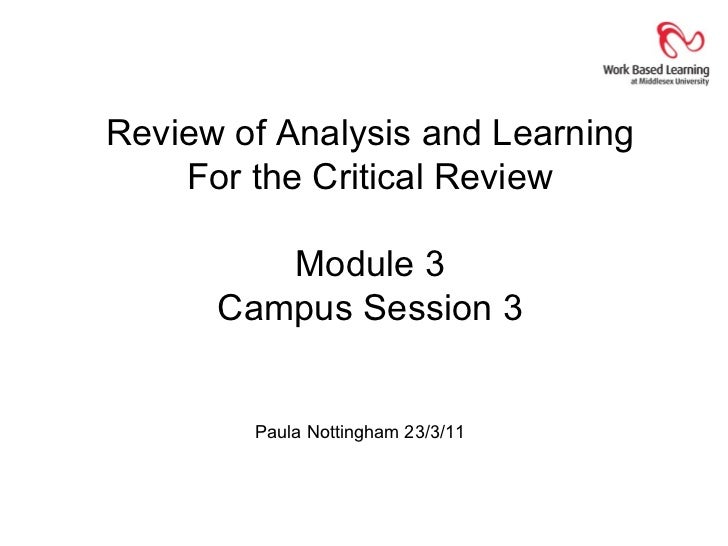Review of Analysis and Learning    For the Critical Review         Module 3      Campus Session 3        Paula Nottingham ...