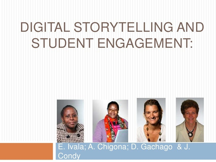 DIGITAL STORYTELLING AND STUDENT ENGAGEMENT:    E. Ivala; A. Chigona; D. Gachago & J.    Condy