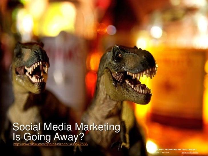 Social Media Marketing Is Going Away? http://www.flickr.com/photos/niznoz/1438572588/                                     ...