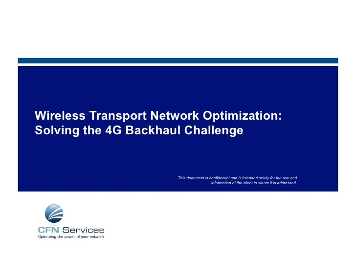 Wireless Transport Network Optimization: Solving the 4G Backhaul Challenge                          This document is confi...