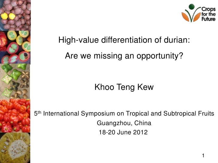 High-value differentiation of durian:          Are we missing an opportunity?                    Khoo Teng Kew5th Internat...