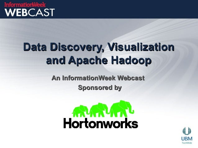 Data Discovery, VisualizationData Discovery, Visualization and Apache Hadoopand Apache Hadoop An InformationWeek WebcastAn...