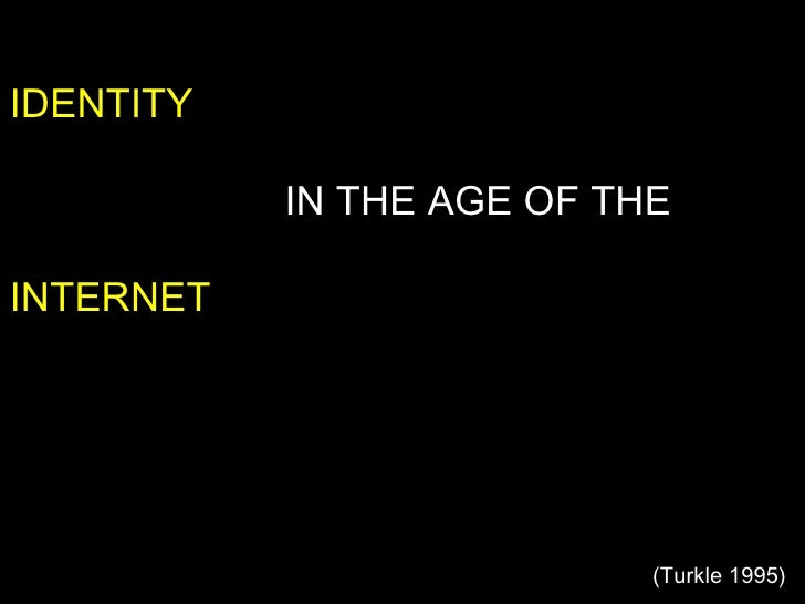 IDENTITY   IN THE AGE OF THE INTERNET (Turkle 1995)