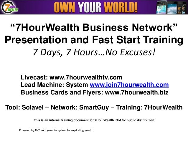 """""""7HourWealth Business Network""""Presentation and Fast Start Training     7 Days, 7 Hours…No Excuses!     Livecast: www.7hour..."""