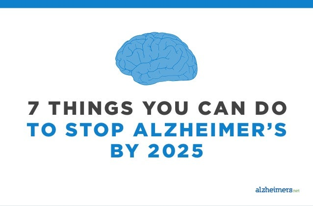 7 THINGS YOU CAN DO TO STOP ALZHEIMER'S BY 2025