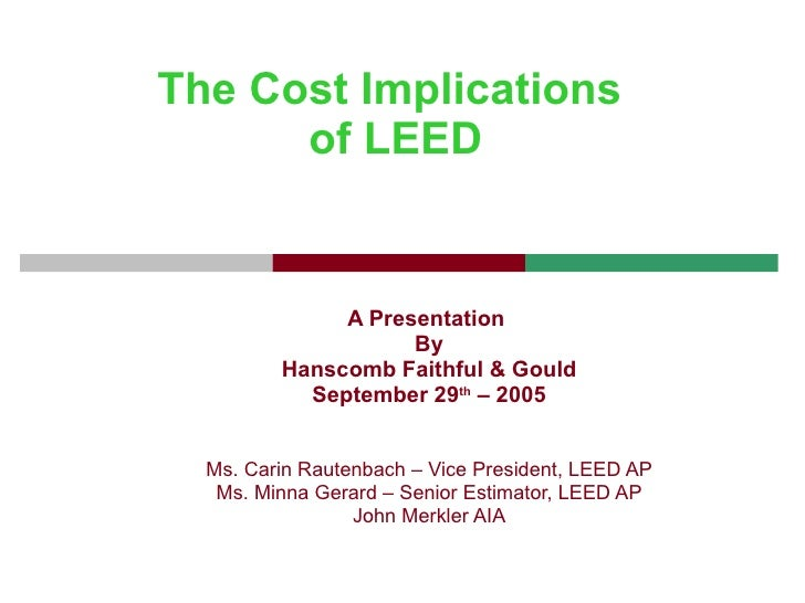 The   Cost Implications  of LEED A Presentation  By Hanscomb Faithful & Gould September 29 th  – 2005 Ms. Carin Rautenbach...