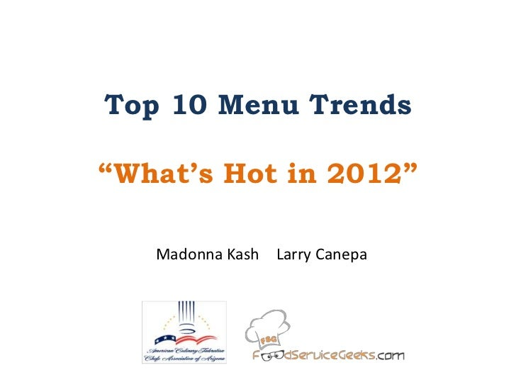 """Top 10 Menu Trends""""What's Hot in 2012""""   Madonna Kash Larry Canepa"""