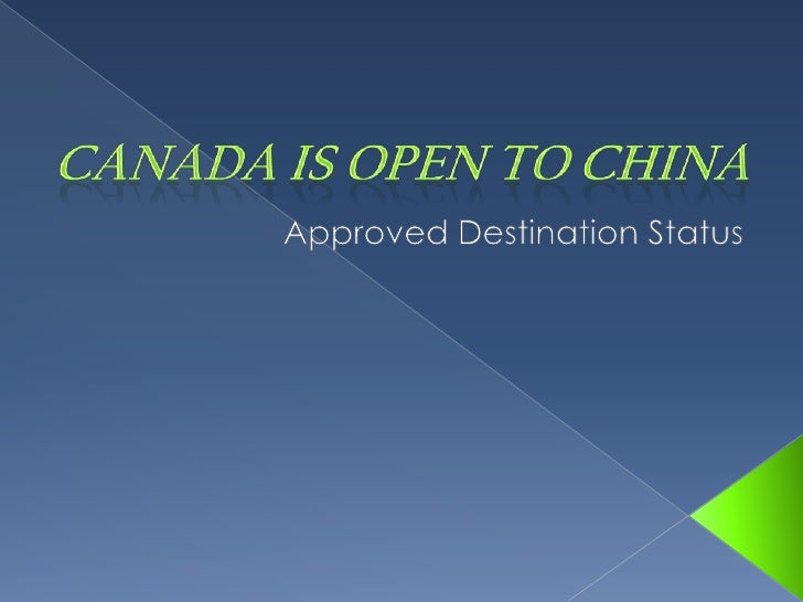 Canada is Open to China<br />Approved Destination Status<br />