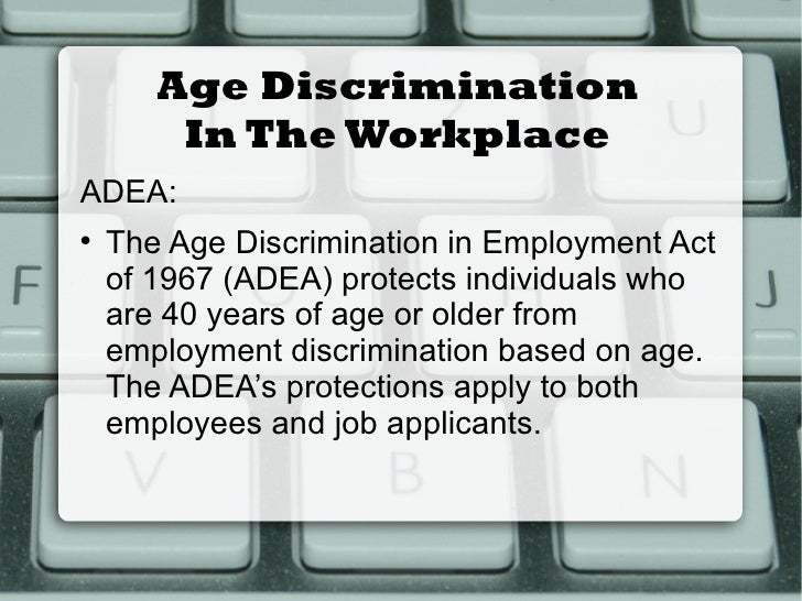 age discrimination in employment act/essay Age discrimination in the workplace essaystoday's society is a world where  younger means faster, smarter, more efficient, more productive, and less liability  to.