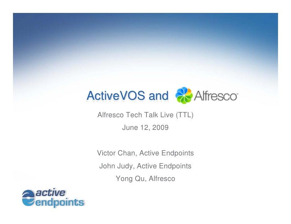ActiveVOS and  Alfresco Tech Talk Live (TTL)         June 12, 2009    Victor Chan, Active Endpoints   John Judy, Active En...