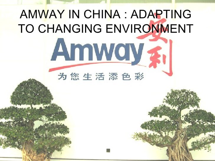 AMWAY IN CHINA : ADAPTING TO CHANGING ENVIRONMENT