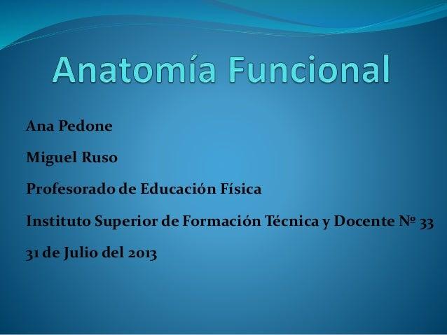 Ana Pedone Miguel Ruso  Profesorado de Educación Física Instituto Superior de Formación Técnica y Docente Nº 33 31 de Juli...