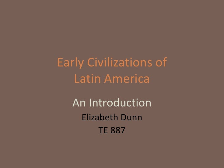 Early Civilizations of    Latin America    An Introduction     Elizabeth Dunn          TE 887