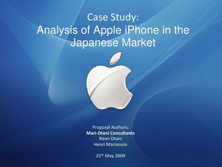 Case Study: Analysis of Apple iPhone in the       Japanese Market                 Proposal Authors:           Mari-Otani C...