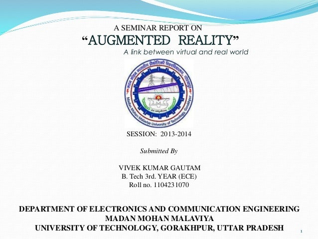 """A SEMINAR REPORT ON """"AUGMENTED REALITY"""" A link between virtual and real world SESSION: 2013-2014 Submitted By VIVEK KUMAR ..."""