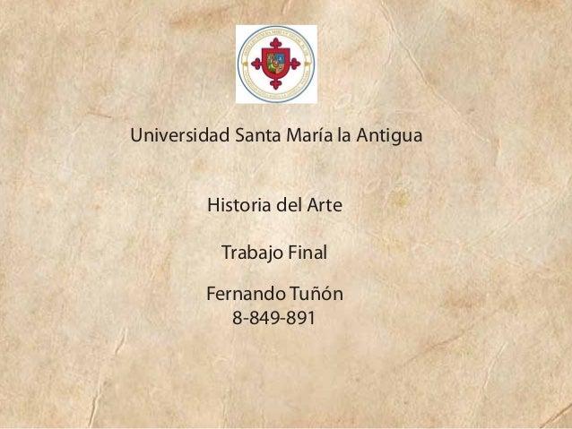 Universidad Santa María la Antigua Historia del Arte Trabajo Final Fernando Tuñón 8-849-891
