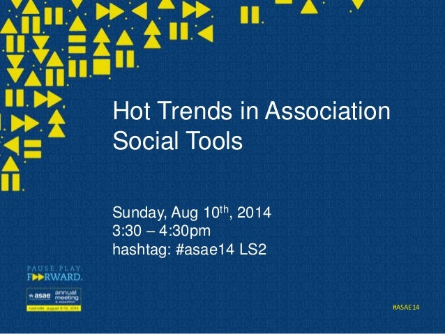 #ASAE14 Hot Trends in Association Social Tools Sunday, Aug 10th, 2014 3:30 – 4:30pm hashtag: #asae14 LS2