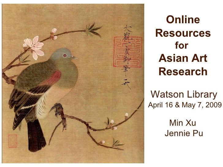 Online Resources  for  Asian Art Research Watson Library April 16 & May 7, 2009 Min Xu  Jennie Pu