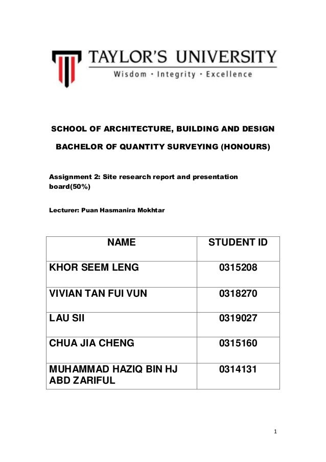 1 SCHOOL OF ARCHITECTURE, BUILDING AND DESIGN BACHELOR OF QUANTITY SURVEYING (HONOURS) Assignment 2: Site research report ...
