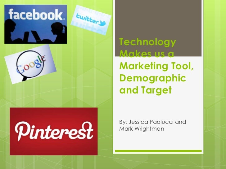 Technology Makes us a Marketing Tool, Demographic and Target