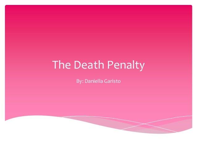 The Death Penalty By: Daniella Garisto