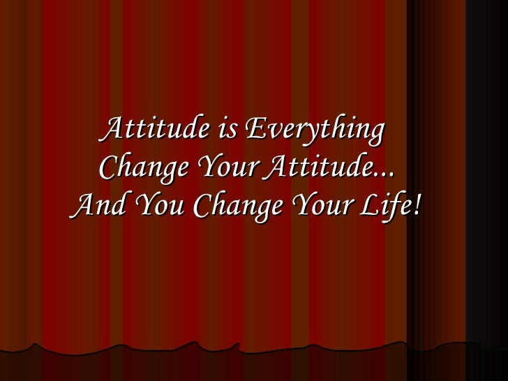 Attitude is Everything  Change Your Attitude... And You Change Your Life!
