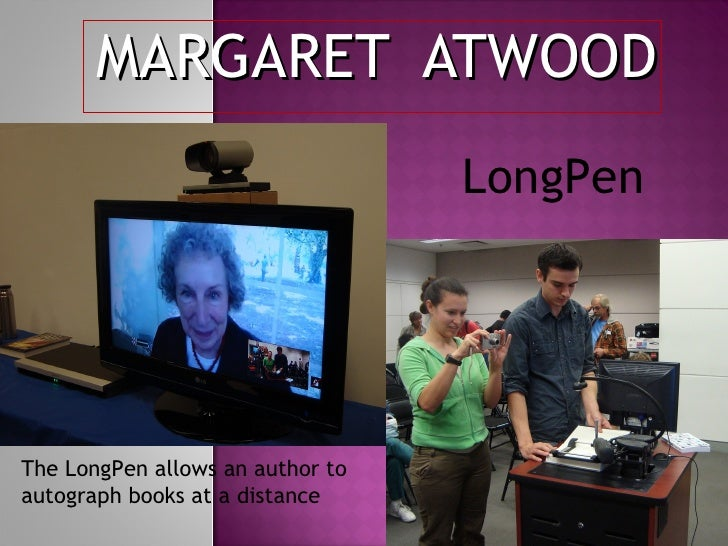 MARGARET  ATWOOD LongPen The LongPen allows an author to autograph books at a distance