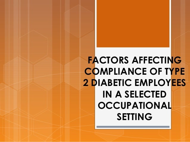 FACTORS AFFECTING COMPLIANCE OF TYPE 2 DIABETIC EMPLOYEES IN A SELECTED OCCUPATIONAL SETTING
