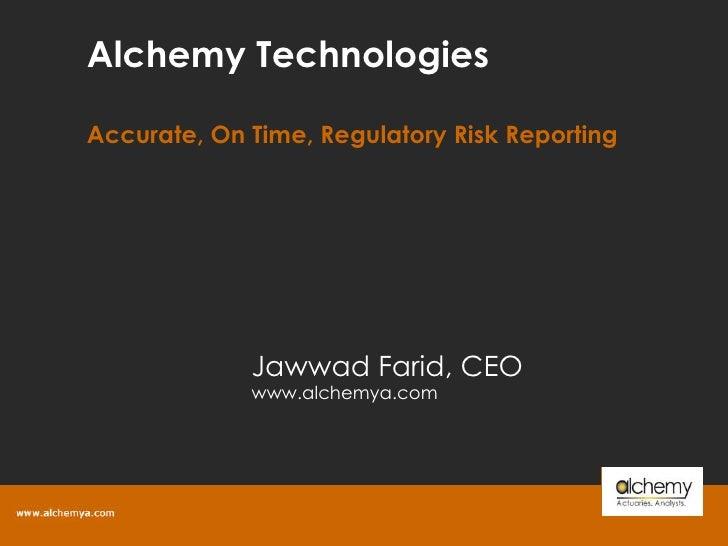Alchemy Technologies Accurate, On Time, Regulatory Risk Reporting Jawwad Farid, CEO www.alchemya.com