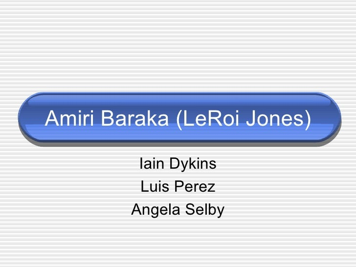 Amiri Baraka (LeRoi Jones) Iain Dykins Luis Perez Angela Selby