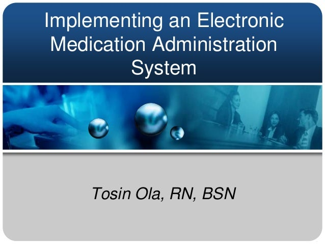 Implementing an Electronic Medication Administration          System     Tosin Ola, RN, BSN