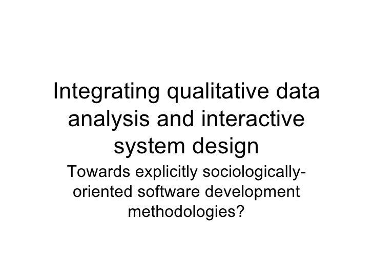 Integrating qualitative data  analysis and interactive      system design Towards explicitly sociologically-  oriented sof...