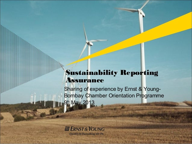Sustainability ReportingAssuranceSharing of experience by Ernst & Young-Bombay Chamber Orientation Programme9thMay 2013
